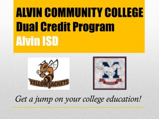ALVIN COMMUNITY COLLEGE Dual Credit Program Alvin ISD