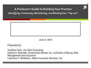 "A Producer's Guide to Building Your Practice  Identifying, Evaluating, Maintaining, and Working Your ""Top 120"""