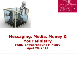 Messaging, Media, Money & Your Ministry FABC  Entrepreneur's Ministry April 28, 2012