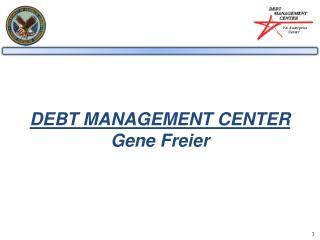 DEBT MANAGEMENT CENTER Gene Freier