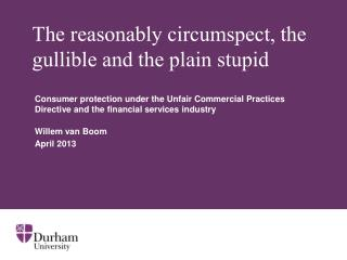 The reasonably circumspect, the gullible and the plain stupid