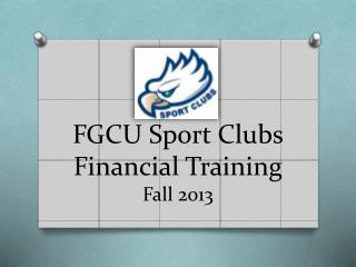 FGCU Sport Clubs Financial Training Fall 2013
