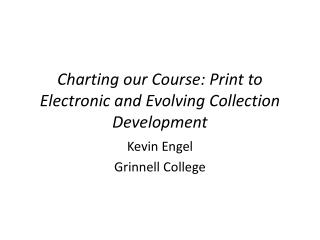 Charting our Course: Print to Electronic and Evolving Collection Development