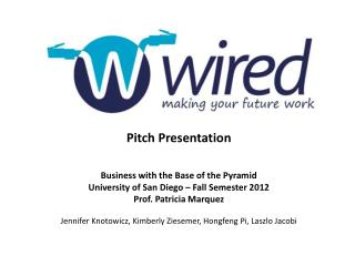 Pitch  Presentation Business  with the  Base  of the Pyramid University  of  San Diego – Fall Semester 2012 Prof. Patri