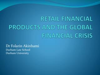 RETAIL FINANCIAL PRODUCTS AND THE GLOBAL FINANCIAL CRISIS