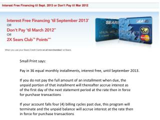 Small Print says: Pay in 36 equal monthly installments, interest free, until September 2013. If you do not pay the full