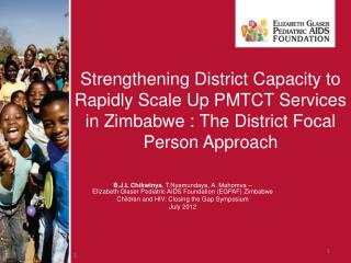 Strengthening District Capacity to Rapidly Scale Up PMTCT Services in Zimbabwe : The District Focal Person Approach
