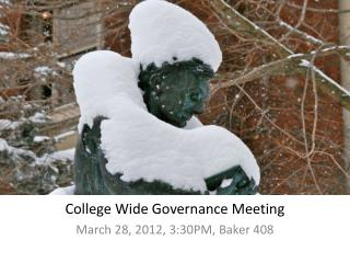 College Wide Governance Meeting March 28, 2012, 3:30PM, Baker 408