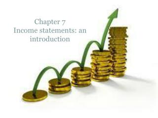 Chapter 7 Income statements: an introduction
