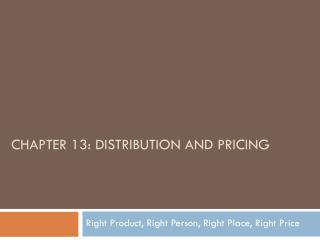 Chapter 13:  DISTRIBUTION  AND PRICING