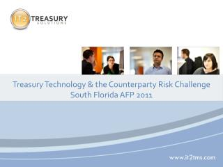 Treasury Technology & the Counterparty Risk Challenge South Florida AFP 2011