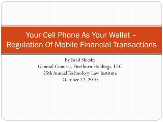 Your Cell Phone As Your Wallet  – Regulation  Of Mobile Financial Transactions