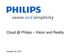 Cloud @ Philips � Vision and Reality