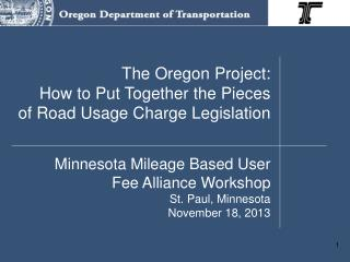 The  Oregon  Project: How to Put  T ogether  the  Pieces of Road Usage Charge Legislation