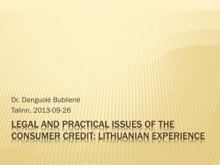 Legal and Practical Issues of the Consumer Credit :  Lithuanian experience