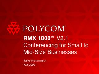 RMX 1000 ™   V2.1 Conferencing for Small to Mid-Size Businesses