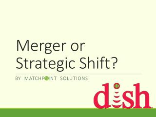 Merger or Strategic Shift?