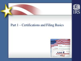 Part 1 – Certifications and Filing Basics