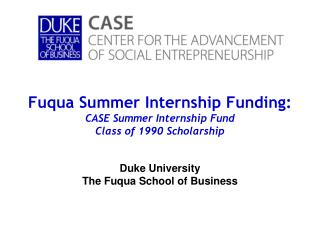 Fuqua Summer Internship Funding: CASE Summer Internship Fund  Class of 1990 Scholarship