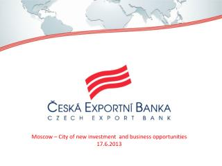 Moscow  – City  o f  new investment   and business  opportunities 17.6.2013