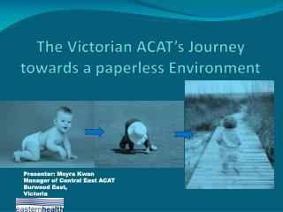 The Victorian ACAT's Journey towards a paperless Environment