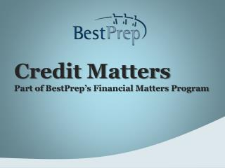 Credit Matters Part of  BestPrep's  Financial Matters Program