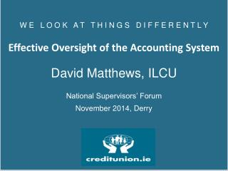 W E   L O  O  K   A T    T  H I N G S   D I F  F  E R E N T L Y Effective Oversight of the Accounting System David  Mat