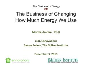 The Business of Energy OR  The Business of Changing  How Much Energy We Use