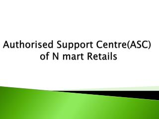 Authorised  Support Centre(ASC)  of N mart Retails