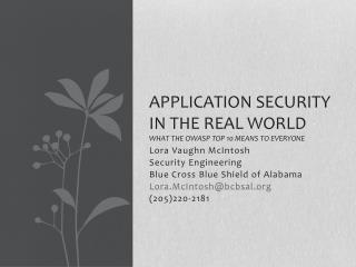 Application Security In the Real World What the OWASP Top 10 means to everyone
