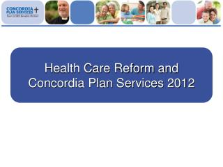 Health Care Reform and Concordia Plan Services 2012