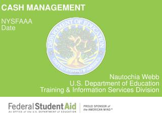 CASH MANAGEMENT NYSFAAA Date Nautochia  Webb U.S. Department of Education Training & Information Services Division
