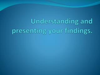 Understanding and presenting your findings .