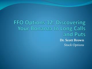 FFO Options 12: Discovering Your Bonanza In Long Calls and Puts