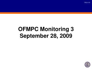 OFMPC Monitoring  3  September 28,  2009