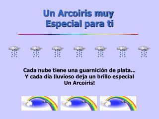 un arcoiris muy  especial para ti