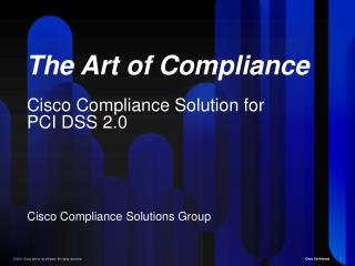 The Art of Compliance Cisco Compliance Solution for PCI DSS 2.0