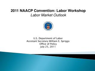 U.S. Department of Labor Assistant Secretary William E. Spriggs Office of Policy July 25, 2011