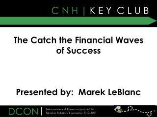 The Catch the Financial Waves of Success Presented by:  Marek LeBlanc