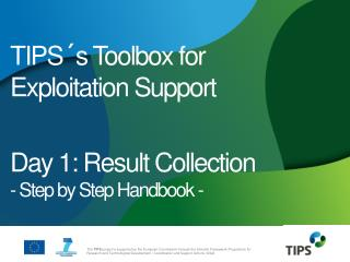 TIPS´s  Toolbox  for  Exploitation Support Day 1: Result Collection - Step by  Step Handbook  -