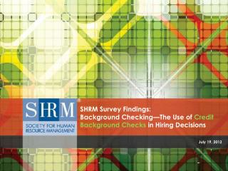 SHRM Survey Findings:  Background Checking—The Use of  Credit Background Checks  in Hiring Decisions