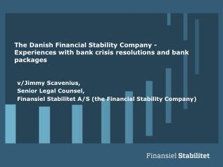 The Danish Financial Stability Company -   Experiences  with bank  crisis  resolutions and bank  packages