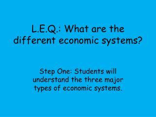 L.E.Q.: What are the different economic systems?