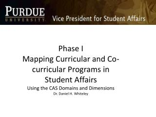 Phase I Mapping Curricular and Co-curricular Programs in Student Affairs Using the CAS Domains and  Dimensions Dr. Dani