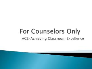 For Counselors Only