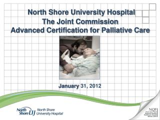 North Shore University Hospital  The Joint Commission Advanced Certification for Palliative Care