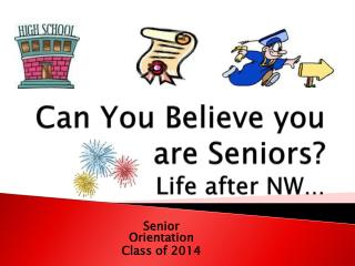 Can You Believe you are Seniors? Life after NW …