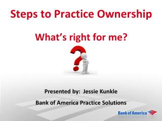 Steps to Practice Ownership  What's right for me?
