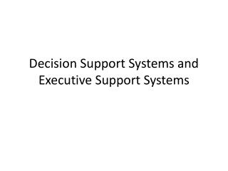 Decision Support Systems and Executive Support Systems