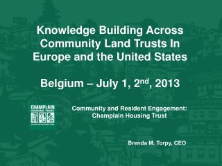 Knowledge Building Across Community Land Trusts In Europe and the United States Belgium – July 1, 2 nd , 2013